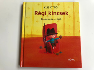 Régi kincsek - dudorászós versikék by Kiss Ottó / Illustrated by Takács Mari / Móra könyvkiadó 2011 / Hardcover (9789631190373)