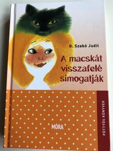 A macskát visszafelé simogatják by G. Szabó Judit / Pöttyös könyvek / Móra Könyvkiadó 2016 / Hardcover (9789634154389)