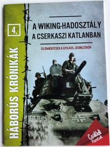 A wiking - hadosztály a cserkaszi katlanban / Háborús krónikák 4. / SS-önkéntesek a gyilkos jégmezőkön / SS volunteers on the lethal ice fields - Hungarian WW2 history book / Szalay Könyvek - Pannon-Literatúra 2012 (9789632514215)
