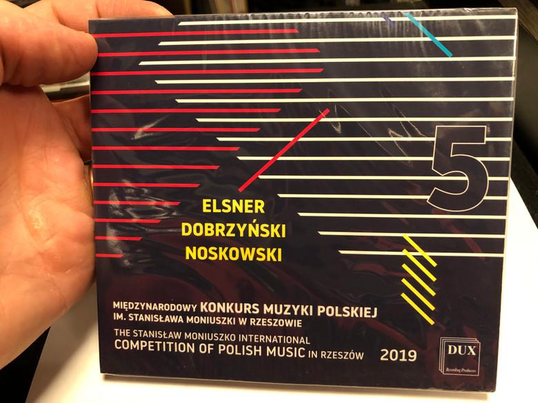 Elsner, Dobrzynski, Noskowski - 5 / Miedzynarodowy Konkurs Muzyki Polskiej Im. Stanislawa Moniuszki W Rzeszowie = The Stanislaw Moniuszko International Competition Of Polish Music In Rzeszow 2019 / DUX Recording Producers Audio CD 2019 / DUX 1657