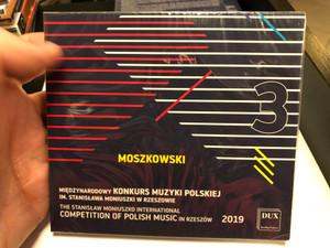 Moszkowski - 3 / Miedzynarodowy Konkurs Muzyki Polskiej Im. Stanislawa Moniuszki W Rzeszowi = The Stanislaw Moniuszko International Competition Of Polish Music In Rzeszow 2019 / DUX Recording Producers Audio CD 2019 / DUX 1655