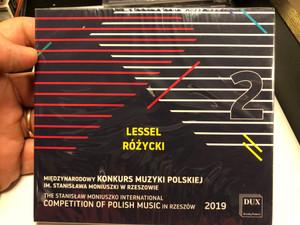 Lessel, Rozycki - 2 / Miedzynarodowy Konkurs Muzyki Polskiej Im. Stanislawa Moniuszki W Rzeszowie = The Stanislaw Moniuszko International Competition Of Polish Music In Rzeszow 2019 / DUX Recording Producers Audio CD 2019 / DUX 1654