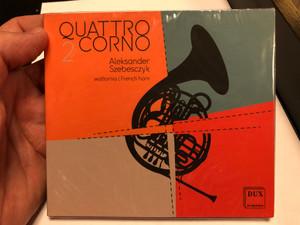 Quattro Corno 2 - Aleksander Szebesczyk, woltornia=French horn / DUX Recording Producers Audio CD 2020 / DUX 1576