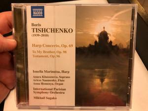 Boris Tishchenko (1939-2010) - Harp Concerto, Op. 69, To My Brother, Op. 98, Testament, Op. 96 / Ionella Marinutsa - harp, Anara Khassenova - soprano, Artem Naumenko - flute, Anna Homenya - organ / Naxos Audio CD 2020 / 8.579048