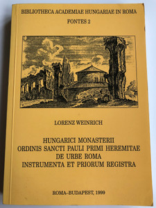Hungarici Monasterii Ordinis Sancti Pauli Primi heremitae de urbe Roma by Lorenz Weinrich / Hungarian Catholic monks in Rome from the order of St. Pauline The First / Bibliotheca Academiae Hungariae in Roma - Fontes 2 / Latin book (963847243X)