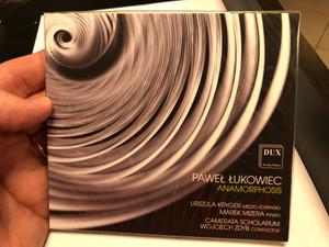 Paweł Łukowiec - Anamorphosis / Urszula Kryger - mezzo-soprano, Marek Mizera - piano, Camerata Scholarum, Wojciech Zdyb - conductor / DUX Audio CD 2020 / DUX1661