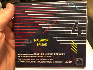 Malawski, Spisak - 4 / Miedzynarodowy Konkurs Muzyki Polskiej Im. Stanislawa Moniuszki W Rzeszowie = The Stanislaw Moniuszko International Competition Of Polish Music In Rzeszow 2019 / DUX Recording Producers Audio CD 2019 / DUX1656