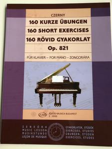 160 Short exercises for piano - 160 Rövid gyakorlat zongorára Op. 821 by Carl Czerny / 160 Kurze Übungen für klavier / Editio Musica Budapest Z.3990 (9790080039908)