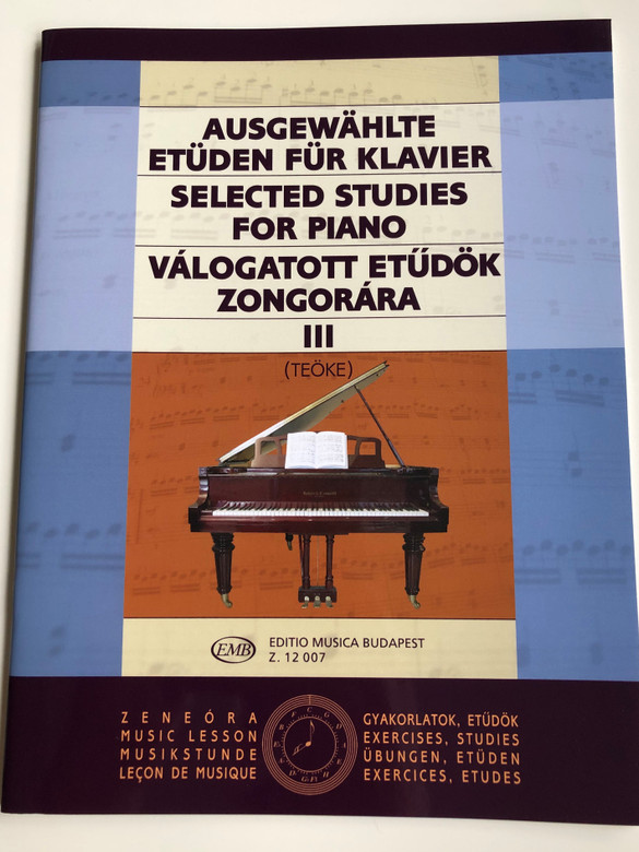 Selected Studies for Piano III - Válogatott etűdök Zongorára 3 by Teöke Marianne / Editio Musica Budapest 2007 / Z12 007 / Ausgewählte etüden für klavier / English - German - Hungarian (9790080120071)