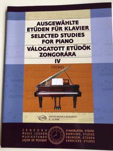 Selected Studies for Piano IV - Válogatott etűdök Zongorára 4 by Teöke Marianne / Editio Musica Budapest 2007 / Z12 007 / Ausgewählte etüden für klavier 4. / English - German - Hungarian (9790080120088)