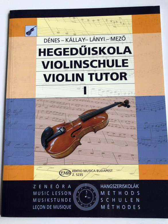 Violin tutor 1 - Hegedűiskola I. / Dénes - Kállay - Lányi - Mező / Violinschule 1 / Editio Musica Budapest Z 5235 / Music Lesson, Hangszeriskolák / Methods / English - German - Hungarian (9790080052358)
