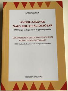 Angol-Magyar nagy kollokációszótár by Nagy György / Comprehensive English-Hungarian Collocation Dictionary / 17750 English Collocations with Hungarian Equivalents / Tinta könyvkiadó 2020 / Paperback (9789634092636)