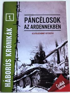 Páncélosok az Ardennekben - Az utolsó német offenzíva / Panzers in the Ardennes - The Last German Offensive / Hungarian WW2 Booklet / Pannon-Literatúra - Szalay könyvek / Háborús krónikák 1. (9789632514208)