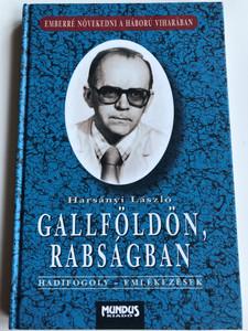 Gallföldön, rabságban by Harsányi László / Hadifogoly - Emlékezések / Mundus kiadó 2000 / Memoirs of a Hungarian POW / Hardcover (9638033606)
