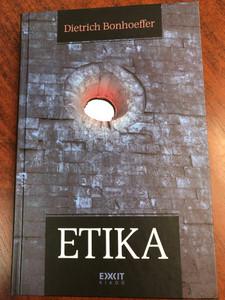 Etika - útkészítés és bevonluás by Dietrich Bonhoeffer / Hungarian edition of Ethik / Exit kiadó 2015 / Hardocver / Translated by Visky S. Béla (9789737803139)
