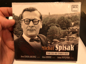 Michal Spisak - Piano Solo And Chamber Music / Anna Czaicka-Jaklewicz (piano), Adam Mokrus (violin), Lukasz Trepczynski (piano) / Dux Recording Audio CD 2020 / DUX1615