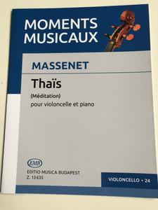 Moments Musicaux - Massenet - Thais (Méditation) pour violoncelle et piano / Editio Musica Budapest Z. 13635 / Violoncello* 24 / Transcribed by Delsart J. / Edited by Pejtsik Árpád (9790080136355)