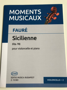 Moments Musicaux - Fauré - Sicilienne (Op. 78) pour violoncelle et piano / Editio Musica Budapest 2020 / Z. 13583 / Violoncello*2 / Edited by Pejtsik Árpád / Sicilienne for Violoncello and piano (9790080135839)