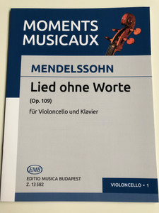 Moments Musicaux - Mendelssohn - Lied ohne Worte (Op. 109) für violoncello und Klavier / For Violoncello and piano / Editio Musica Budapest 2017 / Z 13 582 / Edited by Pejtsik Árpád (9790080135822)