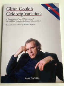 Glenn Gould's Goldberg Variations / A transcription of the 1981 Recording of the Goldber Variations by Johann Sebastian Bach / Transcribed & edited by Nicholas Hopkins / Carl Fischer LLC 2015 / Paperback (9780825888656)