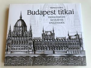 Budapest titkai - Érdekességek Nevezetes Épületekről by Bartos Erika / Szerzői Kiadás 2016 / Alföldi Nyomda Zrt. / Hardcover / Secrets of Budapest - Curiosities About Famous Buildings (9789631256239)
