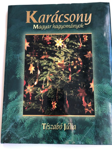 Karácsony - Magyar szokások by Tészabó Júlia / Kossuth Kiadó 2007 / Hardcover / Hungarian Christmas traditions / Christmas customs in Hungary (9789630956147)
