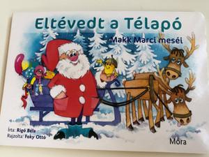 Eltévedt a Télapó - Makk Marci meséi by Rigó Béla / Móra könyvkiadó 2017 / Illustrated by Foky Ottó / Santa Clause is lost / Hungarian Board book for children (9789634157434)