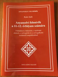 Anyanyelvi felmérők a 11-12. évfolyam számára by Raátz Judit / 9 feladatsor a helyesírás, a nyelvtani elemzés, a szövegértés és a szövegalkotás területéről megoldásokkal / Tinta könyvkiadó / Hungarian language grammar tests with solutions (9789634092681)