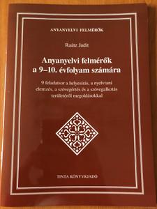 Anyanyelvi felmérők a 9-10. évfolyam számára by Raátz Judit / 9 feladatsor a helyesírás, a nyelvtani elemzés, a szövegértés és a szövegalkotás területéről megoldásokkal / Tinta könyvkiadó / Hungarian language grammar tests with solutions (9789634092643)