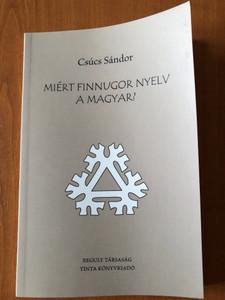 Miért finnugor nyelv a magyar? by Csúcs Sándor / Reguly Társaság - Tinta Kiadó 2019 / Paperback / Why is Hungarian a Finno-Ugric language (9786158022927)