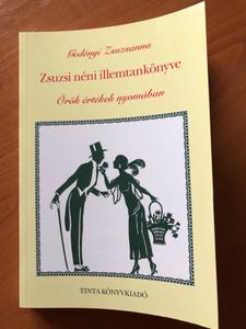 Zsuzsi néni illemtankönyve - Örök értékek nyomában by Gedényi Zsuzsanna / Tinta könyvkiadó 2003 / Hungarian book about manners - Social etiquette / Paperback (9789639372566)