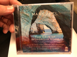 Mark Abel ‎– The Cave of Wondrous Voice / David Shifrin, Fred Sherry, Hila Plitmann, Sabrina-Vivian Hopcker, Dominic Cheli, Carol Rosenberger, Sarah Beck / Delos Audio CD 2020 / DE3570
