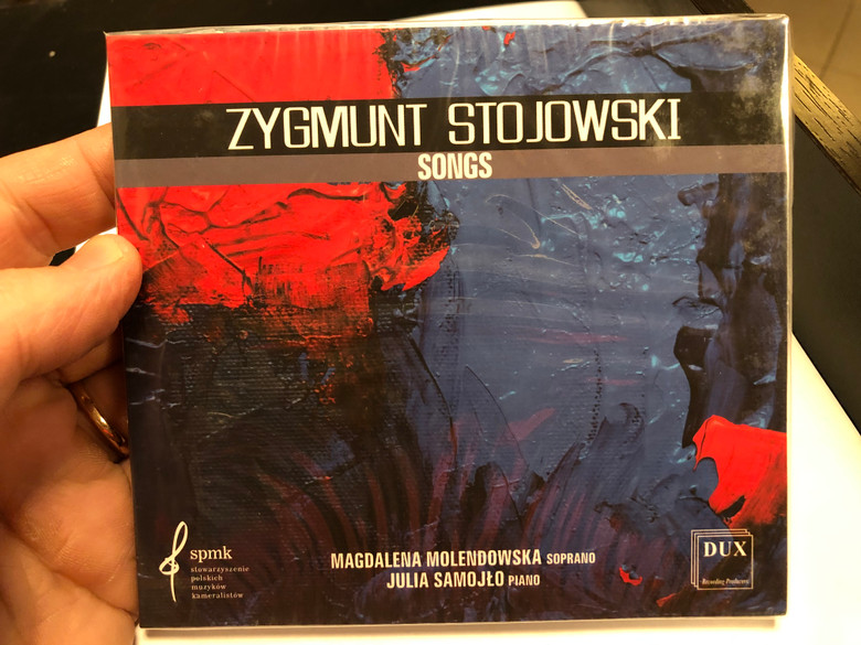 Zygmunt Stojowski - Songs / Magdalena Molendowska - soprano, Julia Samojlo - piano / Dux Recording Audio CD 2019 / DUX 7580