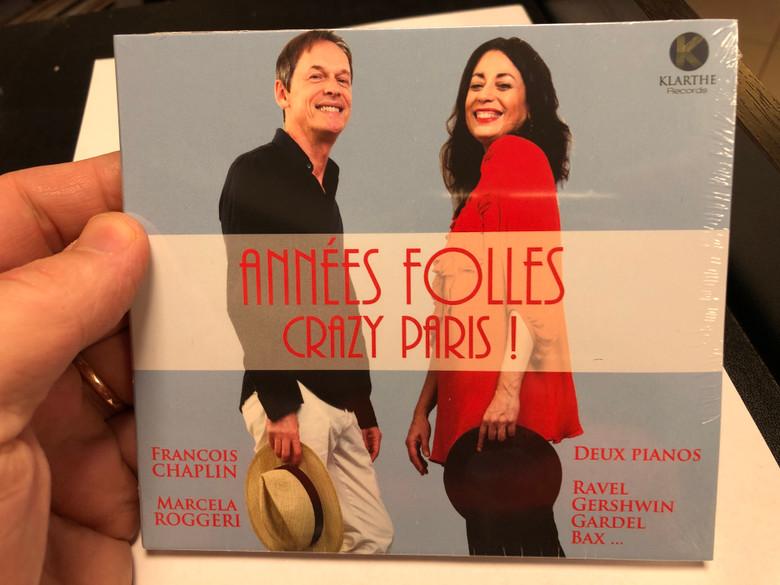 Annees Folles - Crazy Paris! / Francois Chaplin, Marcela Roggeri, Deux Pianos / Ravel, Gershwin, Gardel, Bax... / Klarthe Audio CD 2019 / 5051083147934