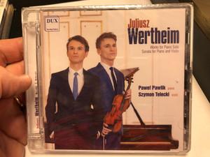 Juliusz Wetheim - Works For Piano Solo, Sonata for Piano and Violin / Pawel Pawlik - piano, Szymon Telecki - violin / Dux Recording Audio CD 2020 / DUX 1442