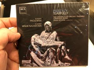 Przez Lzy - Tearfully / The Katowice City Singers' Ensemble, Camerata Silesia, Anna Szoszak - conductor / Roman Padlewski, Joanna Wnuk-Nazarowa / Dux Recording Audio CD 2019 / DUX 7610