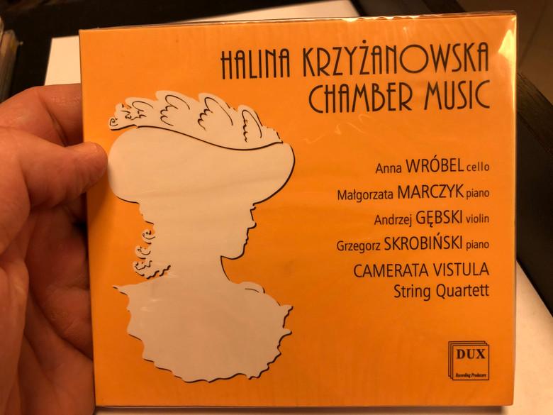 Halina Krzyzanowska - Chamber Music / Anna Wrobel - cello, Malgorzata Marczyk - piano, Andrzej Gebski - violin, Grzegorz Skrobinski - piano, Camerata Vistula String Quartett / Dux Recording Audio CD 2019 / DUX 7647
