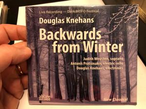 Live Recording - Dark MOFO Festival / Douglas Knehans - Backwards from Winter / Judith Weusten - soprano, Antonis Pratsinakis - electric cello, Douglas Knehans - electronics / AblazeRecords Audio CD 2020 / ar-00054