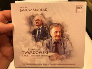 Conductor: Janusz Siadlak / Romuald Twardowski - Sacrum + Profanum / Works For Mixed Choir / The Collegium Cantorum Choir Of The Czestochowa Philharmonic / Dux Recording Audio CD 2019 / DUX 1601