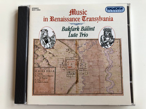 Music In Renaissance Transylvania - Bakfark Bálint Lute Trio / Hungaroton Classic Audio CD 1995 Stereo / HCD 12924
