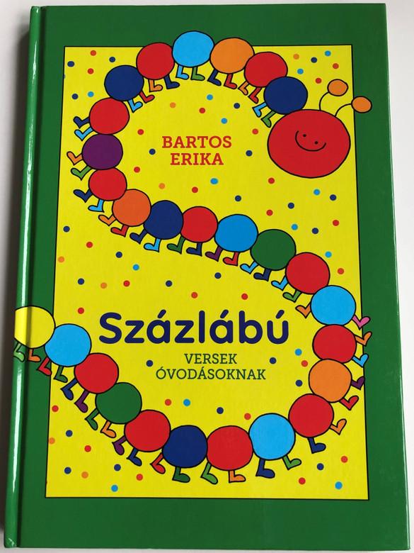 Százlábú by Bartos Erika / Versek óvodásoknak / HUNGARIAN COLORFUL NURSERY RHYME BOOK FOR CHILDREN / HARDCOVER / Móra könyvkiadó 2018 (9786155883101)