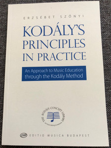 Kodály's Principles in practice by Erzsébet Szőnyi / An approach to Music Education through the Kodály Method / Editio Musica Budapest / Paperback (9789633307625)