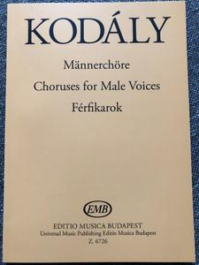 Kodály - Männerchöre - Choruses for Male Voices - Férfikarok / Editio Musica Budapest Z. 6726 / Paperback / Hungarian - German- English edition (9790080067260)