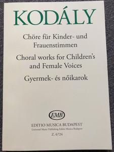 Kodály - Choral works for Children and Female Voices - Gyermek és nőikarok - Chöre für Kinder- und Frauenstimmen / Editio Musica Budapest 2019 - Z.6724 / Paperback (9790080067246)