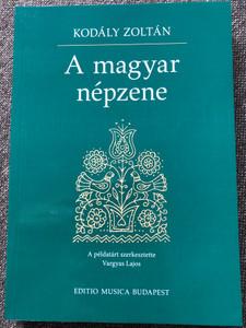 A magyar népzene by Kodály Zoltán / The hungarian folk music / A példatárt szerkesztette Vargyas Lajos / Editio Musica Budapest 2018 / Paperback (9789633307779)
