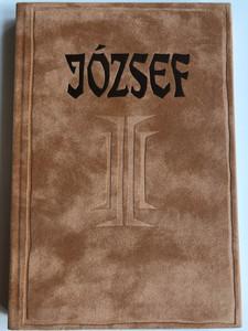 József - összeállította Sik Csaba / Helikon Kiadó 1989 / Hungarian book About the name Joseph - about Biblical Joseph, as well as other Hungarian historical figures / Hardcover (9789632079806)