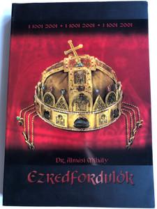 Ezredfordulók - Millenniumi Album by Dr. Almási Mihály / KIT Képzőművészeti Kiadó és Nyomda 2001 / Paperback / Hungarian Millenial History album (9633368286)