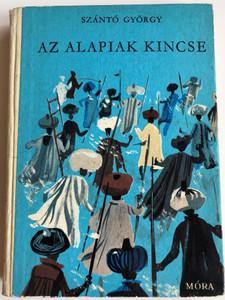 Az alapiak kincse by Szántó György / Szecskó Tamás Rajzaival / Móra könyvkiadó 1972 / Hardcover / Hungarian novel (AlapiakKincse)