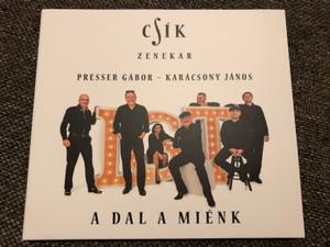 Csík Zenekar - A Dal A Mienk / Presser Gabor, Karacsony Janos / Tom-Tom Records Audio CD 2020 / TTCD353