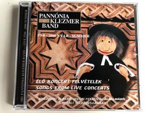 Pannónia Klezmer Band - 5760-2000 Nyar-Summer - Elo Koncert Felvetelek = Songs From Live Concerts / Megjelent A Zsido Nyari Fesztival Alkalmabol, Limitalt Peldanyszamban / Audio CD 2000 / PKB2000-1